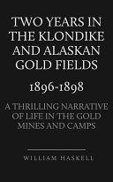 Two Years in the Klondike and Alaskan Gold Fields 1896 1898