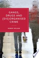 Gangs  Drugs and  Dis Organised Crime