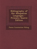 Bibliography Of The Athapascan Languages Primary Source Edition