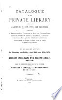 Catalogue of the Private Library of the Late James E. Root, Esq., of Boston ...