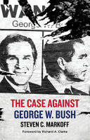 The Case Against George W  Bush