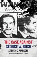 The Case Against George W  Bush Book