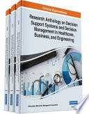 Research Anthology on Decision Support Systems and Decision Management in Healthcare  Business  and Engineering