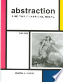 Abstraction and the Classical Ideal  1760 1920