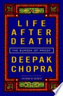 """Life After Death: The Burden of Proof"" by Deepak Chopra, M.D."