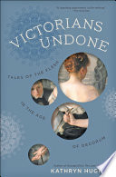 """Victorians Undone: Tales of the Flesh in the Age of Decorum"" by Kathryn Hughes"