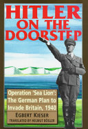 Hitler On The Doorstep Operation Sea Lion The German Plan To Invade Britain 1940