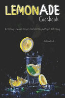 Lemonade Cookbook  Refreshing Lemonade Recipes That Are Easy and Super Refreshing Book PDF