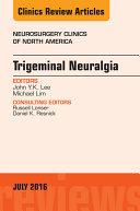 Trigeminal Neuralgia, An Issue of Neurosurgery Clinics of North America,