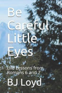 Be Careful Little Eyes Life Lessons From Romans 6 And 7