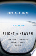 Flight to Heaven  : A Plane Crash...A Lone Survivor...A Journey to Heaven--and Back
