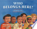 Who Belongs Here   An American Story  2nd Edition