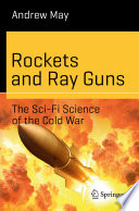 Rockets and Ray Guns  The Sci Fi Science of the Cold War Book