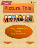 Picture This! Teaching Standards-Based Reading Using Picture Books