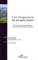 L'ex-Yougoslavie dix ans après Dayton [Pdf/ePub] eBook