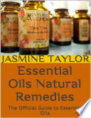 Essential Oils Natural Remedies: The Official Guide to Essential Oils