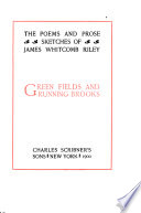 The Poems and Prose Sketches of James Whitcomb Riley  Green fields and running brooks  1898