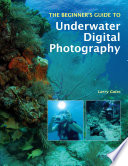 The Beginner S Guide To Underwater Digital Photography Book PDF