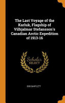 The Last Voyage of the Karluk, Flagship of Vilhjalmar Stefansson's Canadian Arctic Expedition of 1913-16