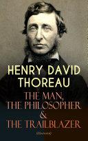 HENRY DAVID THOREAU     The Man  The Philosopher   The Trailblazer  Illustrated