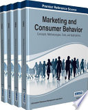Marketing and Consumer Behavior: Concepts, Methodologies, Tools, and Applications  : Concepts, Methodologies, Tools, and Applications