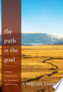 """The Path Is the Goal: A Basic Handbook of Buddhist Meditation"" by Chögyam Trungpa"