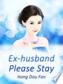 Ex Husband Please Stay