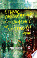 Ethnic Mobilisation and Violence in Northeast India