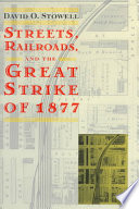 Streets, Railroads, and the Great Strike of 1877