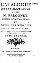 Catalogue de la bibliothèque de feu M. Falconet, médecin consultant du Roi...