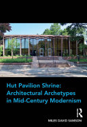 Hut Pavilion Shrine: Architectural Archetypes in Mid-Century Modernism