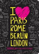 I Love Paris  Rome  Berlin  London