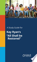 A Study Guide for Kay Ryan s  All Shall be Restored
