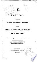 An Inquiry Into the Origin, Pedigree, & History of the Family, Or Clan, of Aitons in Scotland