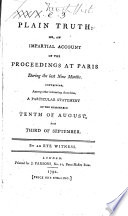 Plain Truth Or An Impartial Account Of The Proceedings At Paris During The Last Nine Months By An Eye Witness