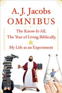 A.J. Jacobs Omnibus: The Know-It-All, The Year of Living ...