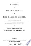 A treatise on the true devotion to the blessed virgin, tr. by F.W. Faber