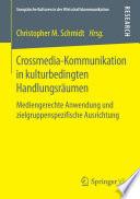 Crossmedia-Kommunikation in kulturbedingten Handlungsräumen  : Mediengerechte Anwendung und zielgruppenspezifische Ausrichtung
