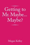 Getting to Mr. Maybe...Maybe? [Pdf/ePub] eBook