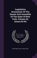 Legislative Documents of the Senate and Assembly of the State of New York  Volume 23  Issues 63 64