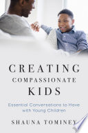 Creating Compassionate Kids  Essential Conversations to Have with Young Children Book