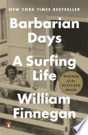 """Barbarian Days: A Surfing Life"" by William Finnegan"