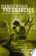 """Dangerous Pregnancies: Mothers, Disabilities, and Abortion in Modern America"" by Leslie J. Reagan"