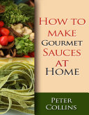How to Make Gourmet Sauces At Home  10 Gourmet Sauces Making Tips  White   Red Gourmet Sauces