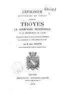 Catalogue d'ouvrages et pièces concernant Troyes, la Champagne Méridionale et le Département de l'Aube