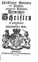 C. M. von Ziegler, gebohrenen Romanus, vermischete Schriften in gebundener und ungebundener Rede