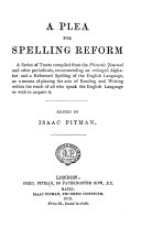 A plea for spelling reform, tracts, ed. by I. Pitman