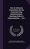 Use Of Advisory Committees By The Food And Drug Administration Hearings Before A Subcommittee 94 1