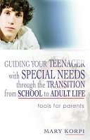 Guiding Your Teenager with Special Needs through the Transition from School to Adult Life