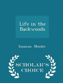Life in the Backwoods   Scholar s Choice Edition